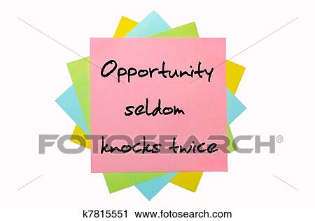 opportunity seldom knocks twice Inspiration can strike at the strangest times really great ideas can come to you when you least expect it and i've learned opportunity seldom knocks twice let no shenanigans go to waste are words to live by.