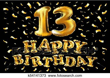 Vector Happy Birthday 13 Years Golden Color Balloon And Confetti Isolated On Elegant Black Background Design For Celebration Invitation Card And Greeting Card Clipart K54141373 Fotosearch