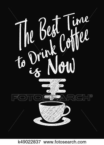 Quote Coffee Poster The Best Time To Drink Coffee Is Now Chalk Calligraphy Style Shop Promotion Motivation Inspiration Clip Art K49022837 Fotosearch