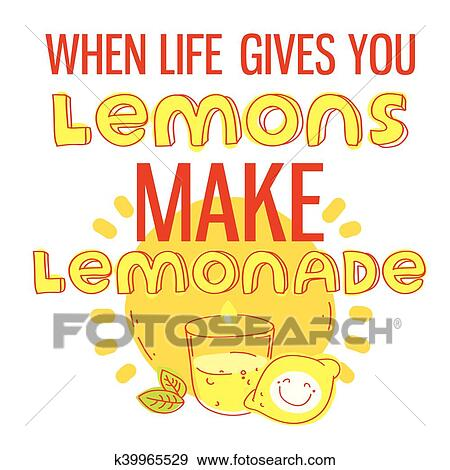 When Life Gives You Lemons Make Lemonade Motivational Quote Printable Poster With Hand Drawn Lettering Clip Art K39965529 Fotosearch