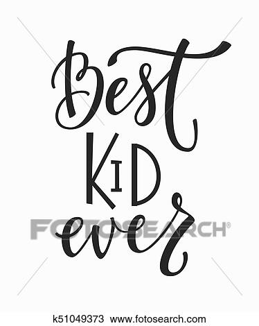 Best Kid Ever T Shirt Quote Lettering Clipart K51049373