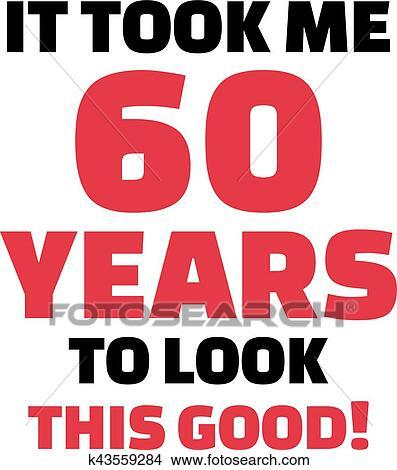 60 år Clipart   det, bragte, mig, 60, år, til kigg, denne, gode,  , 60th  60 år