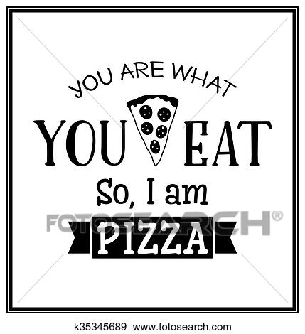 Clip Art Of You Are What You Eat So I Am Pizza Quote Typographical