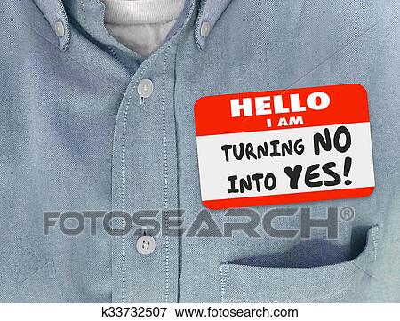 Picture Of Hello I Am Turning No Into Yes Persuade Name Tag Convince