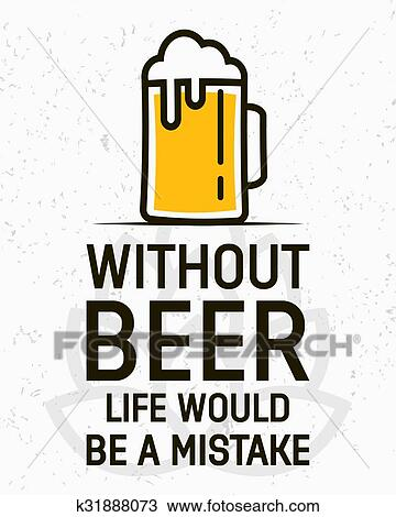 Clipart Of Without Beer Life Would Be A Mistake Creative Quote