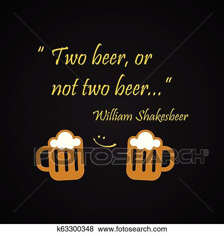 Beer quotes. Two beer, or not two beer, by William ...